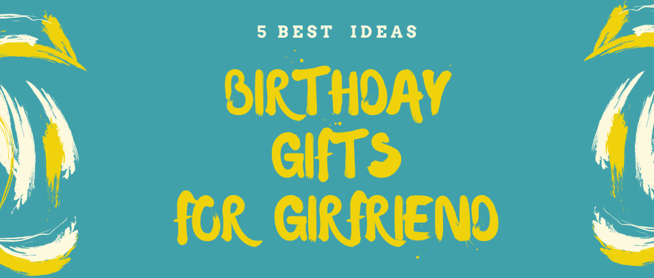 5 Best Birthday Surprises for your Girlfriend