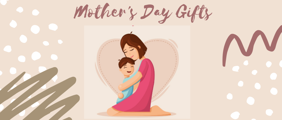 Get Best Mother's Day Gifts & Show your Love to MOM