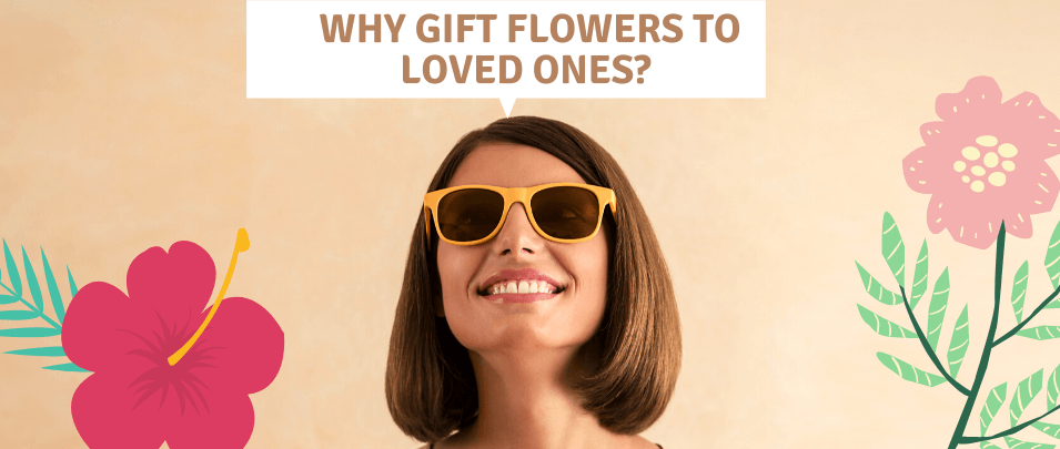 Why You Should Gift Flowers to Your Loved Ones