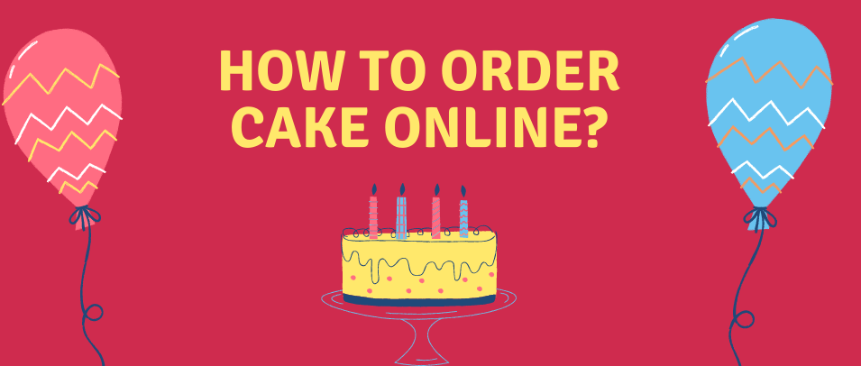 How to Order Cakes Online?