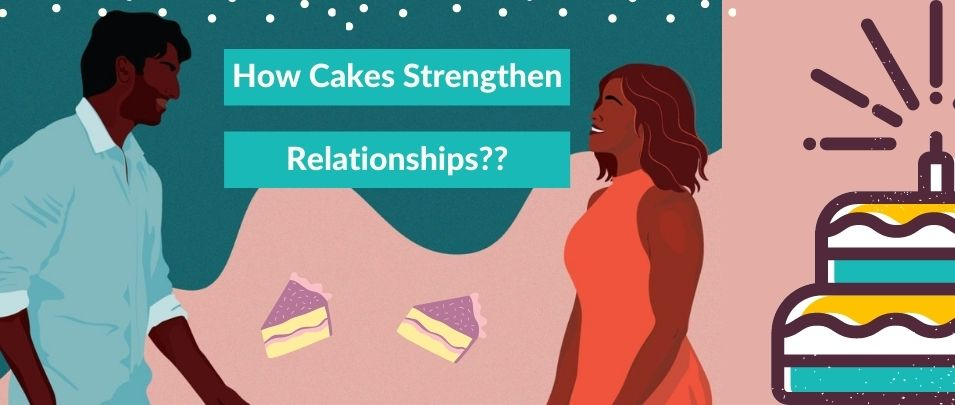 How Cakes Strengthen Your Relationship?